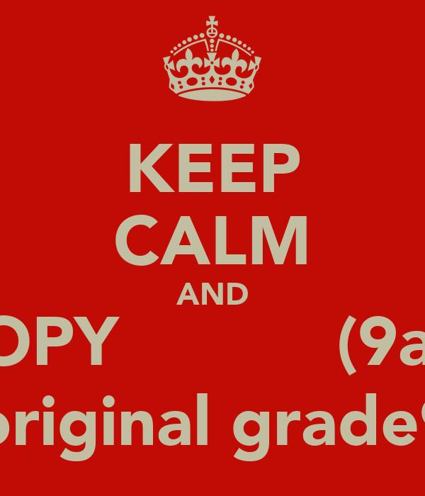KEEP CALM AND COPY           (9a4) an original grade9A2