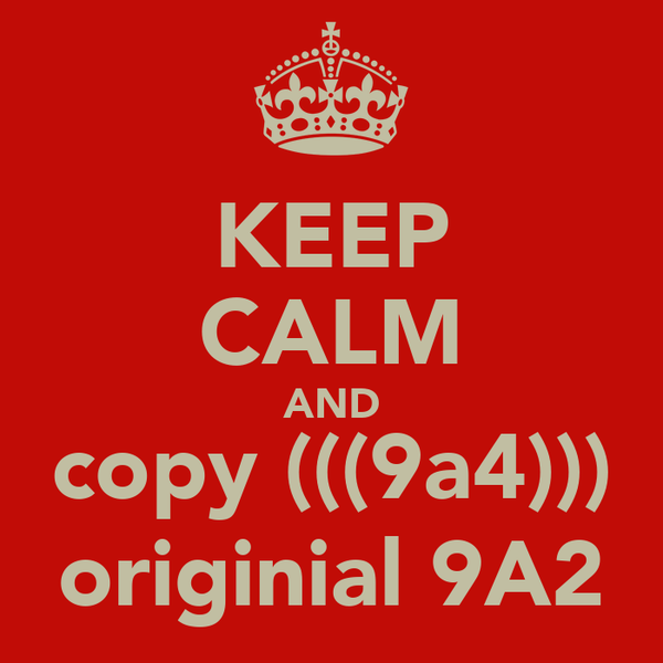 KEEP CALM AND copy (((9a4))) originial 9A2