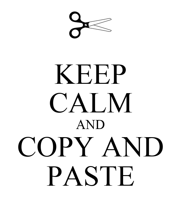 KEEP CALM AND COPY AND PASTE