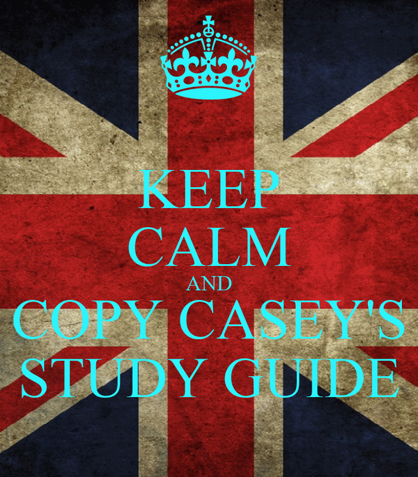 KEEP CALM AND COPY CASEY'S STUDY GUIDE