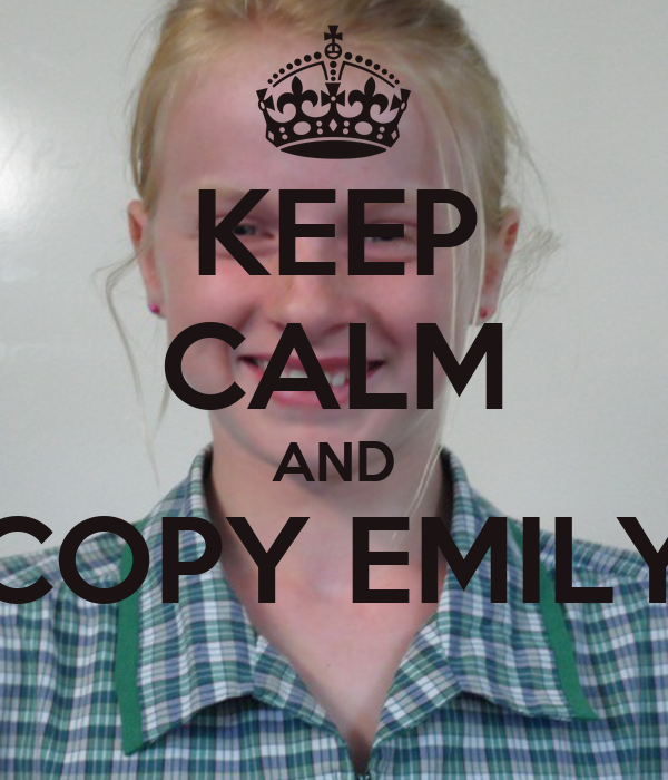 KEEP CALM AND COPY EMILY