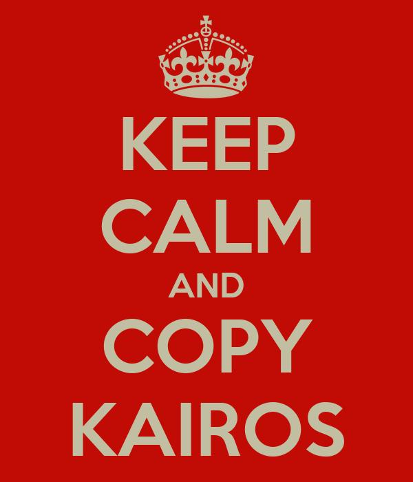 KEEP CALM AND COPY KAIROS