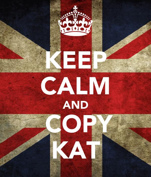 KEEP CALM AND  COPY KAT