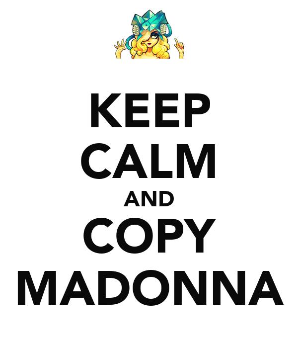 KEEP CALM AND COPY MADONNA