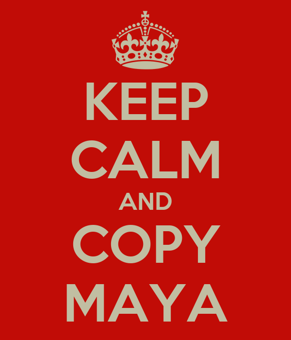 KEEP CALM AND COPY MAYA