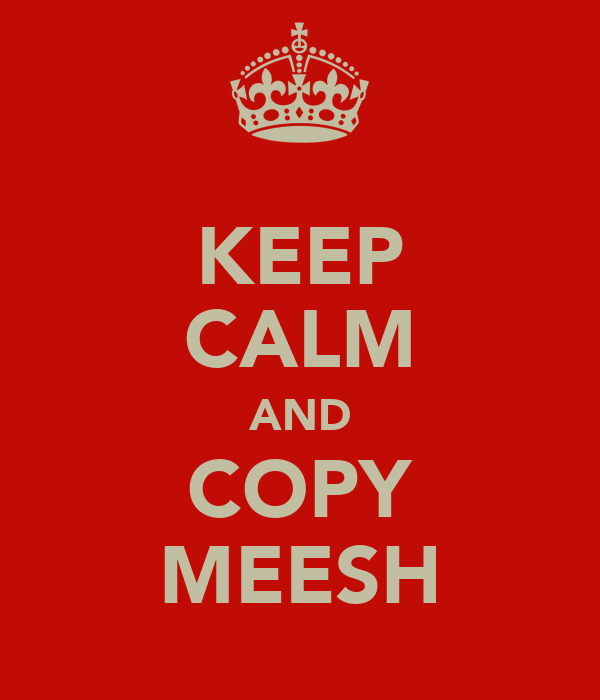 KEEP CALM AND COPY MEESH