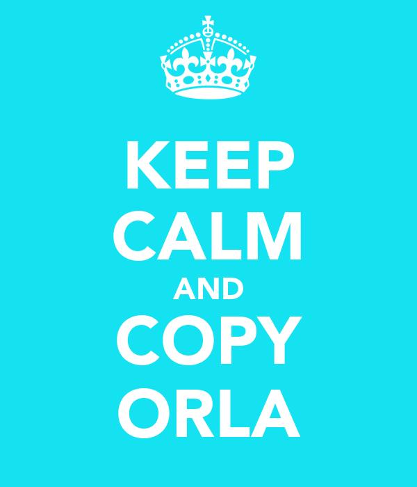 KEEP CALM AND COPY ORLA
