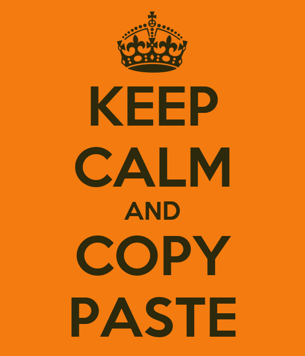 KEEP CALM AND COPY PASTE