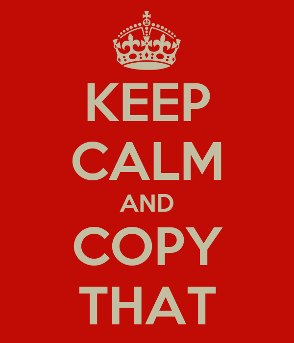 KEEP CALM AND COPY THAT