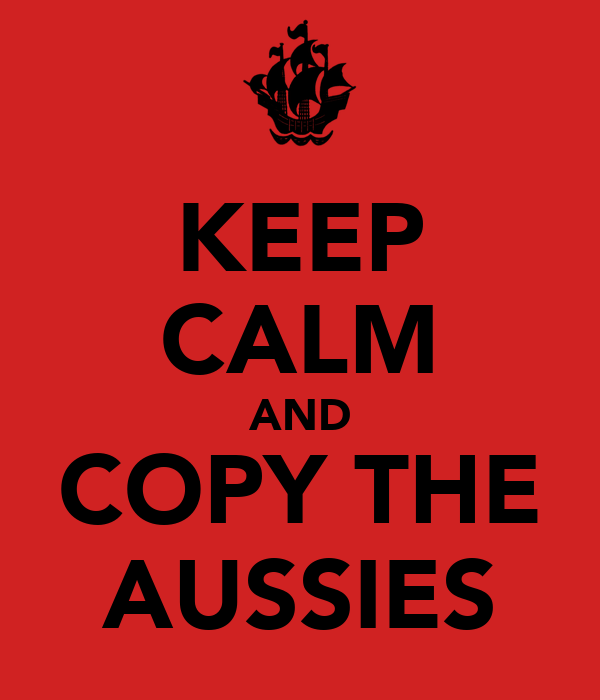 KEEP CALM AND COPY THE AUSSIES