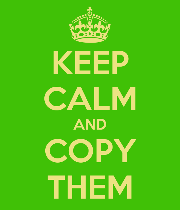 KEEP CALM AND COPY THEM