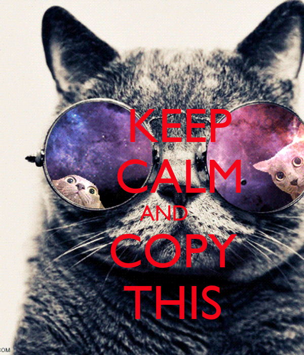 KEEP     CALM     AND    COPY    THIS