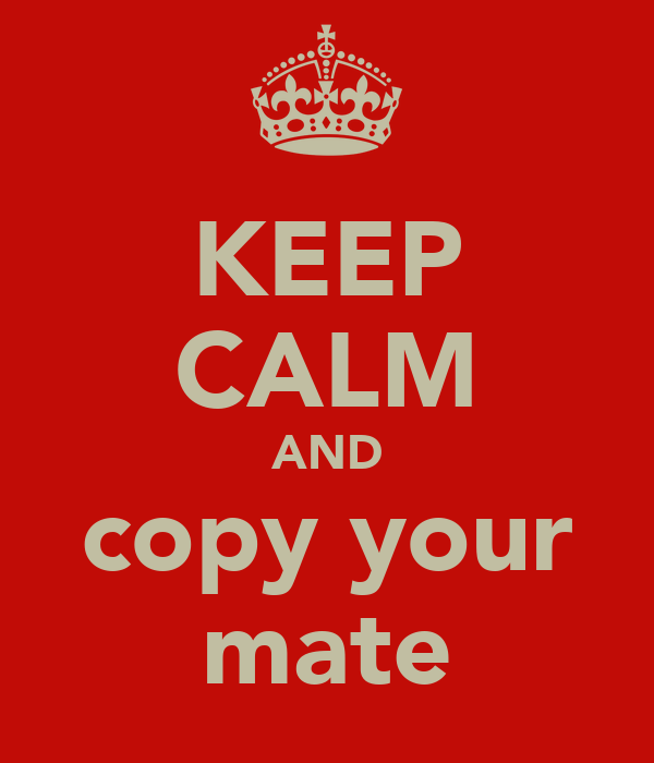 KEEP CALM AND copy your mate