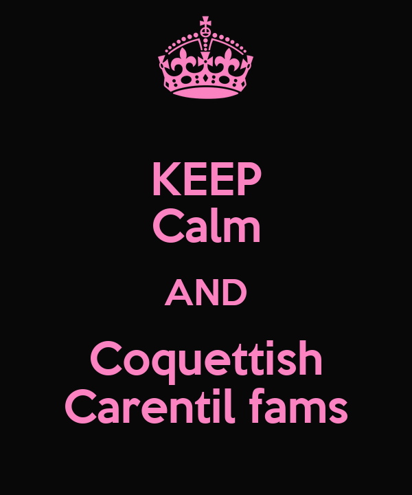 KEEP Calm AND Coquettish Carentil fams