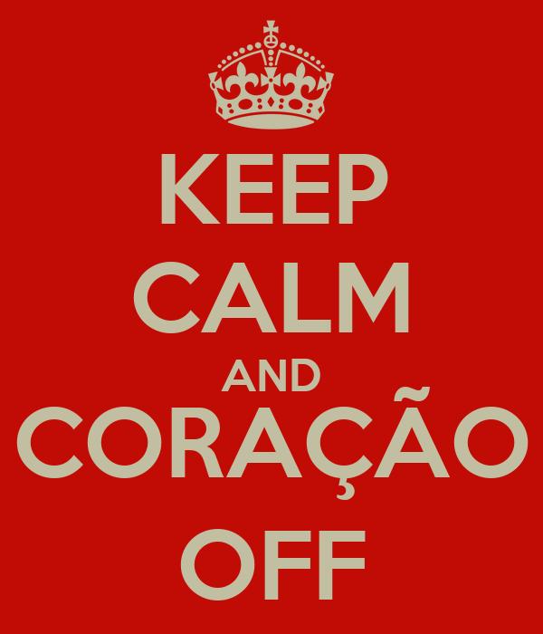 KEEP CALM AND CORAÇÃO OFF