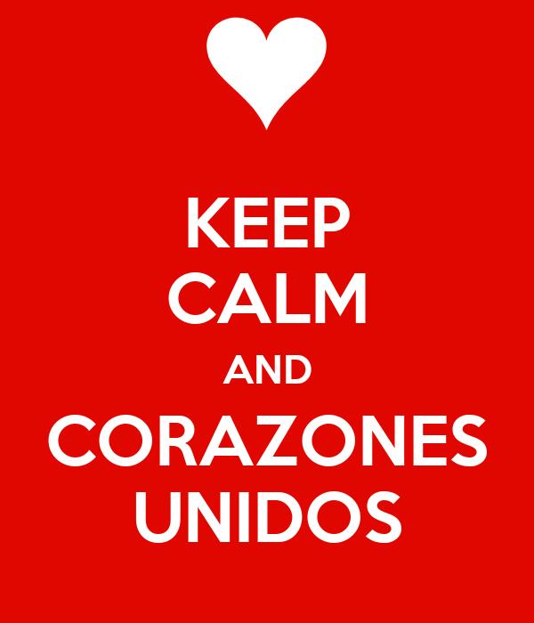 KEEP CALM AND CORAZONES UNIDOS
