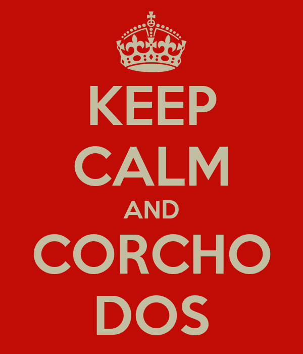 KEEP CALM AND CORCHO DOS