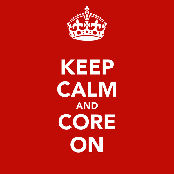 KEEP CALM AND CORE ON