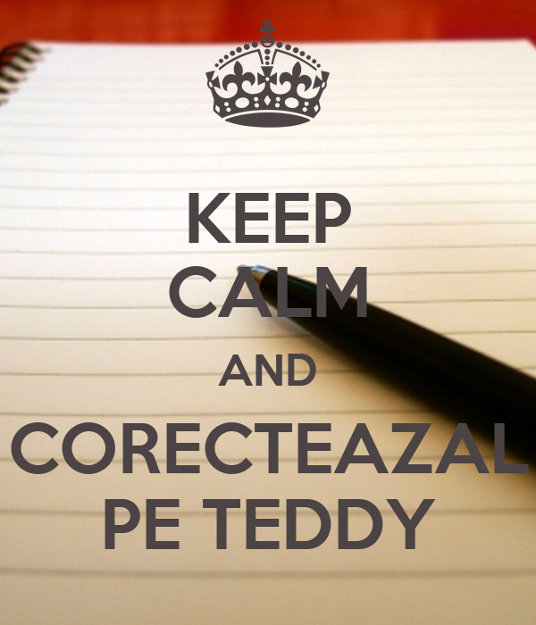 KEEP CALM AND CORECTEAZAL PE TEDDY