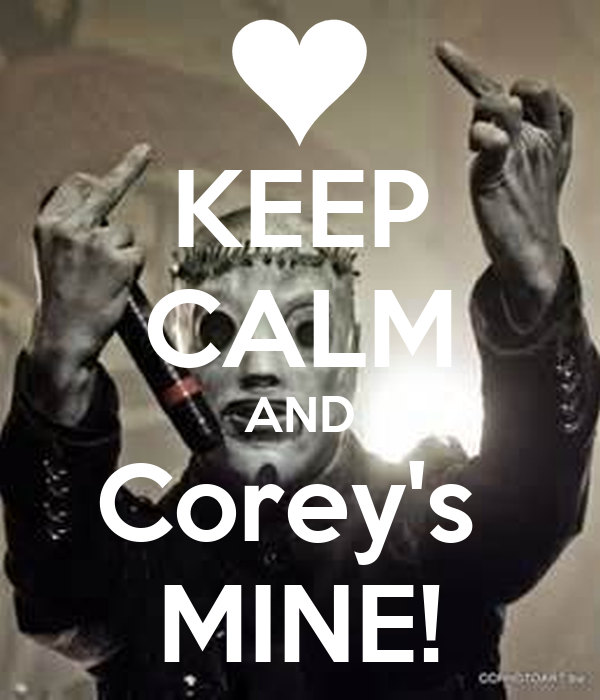 KEEP CALM AND Corey's  MINE!