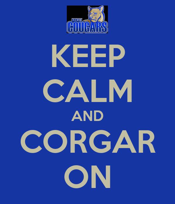 KEEP CALM AND CORGAR ON