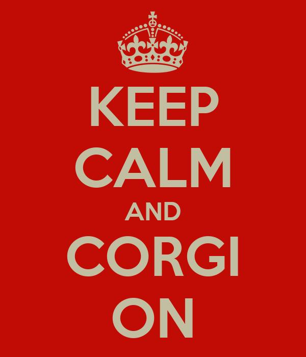 KEEP CALM AND CORGI ON