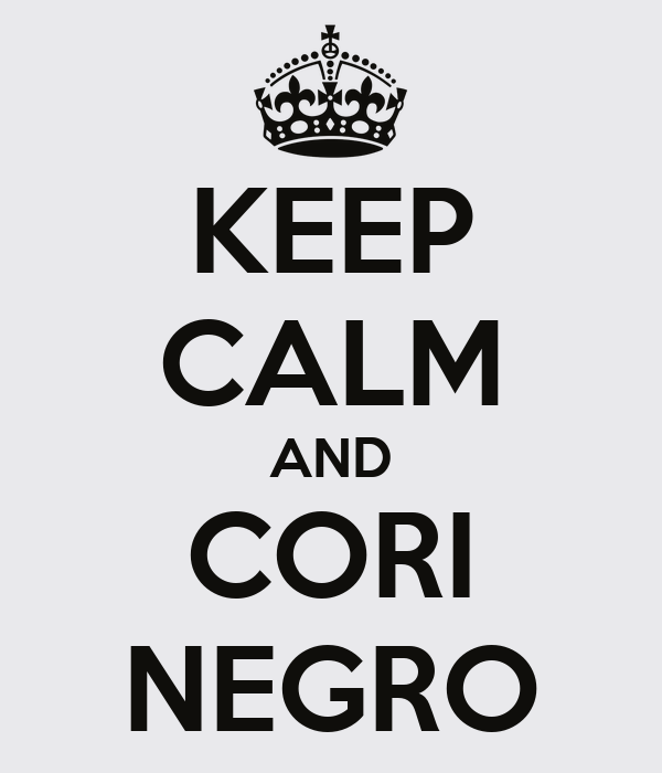 KEEP CALM AND CORI NEGRO