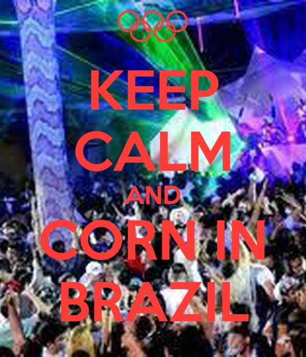 KEEP CALM AND CORN IN BRAZIL