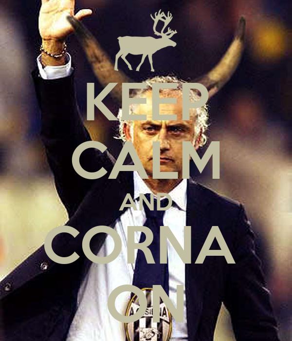 KEEP CALM AND CORNA  ON