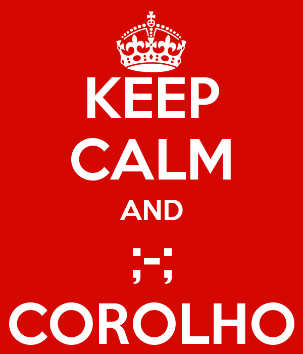 KEEP CALM AND ;-; COROLHO