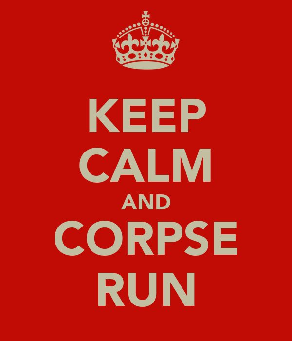 KEEP CALM AND CORPSE RUN
