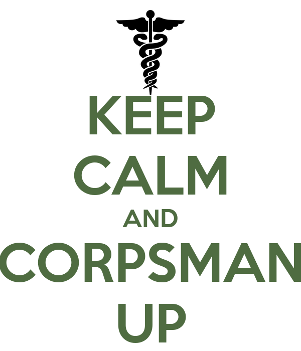 KEEP CALM AND CORPSMAN UP