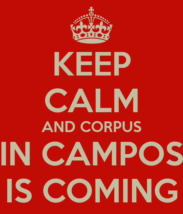 KEEP CALM AND CORPUS IN CAMPOS IS COMING