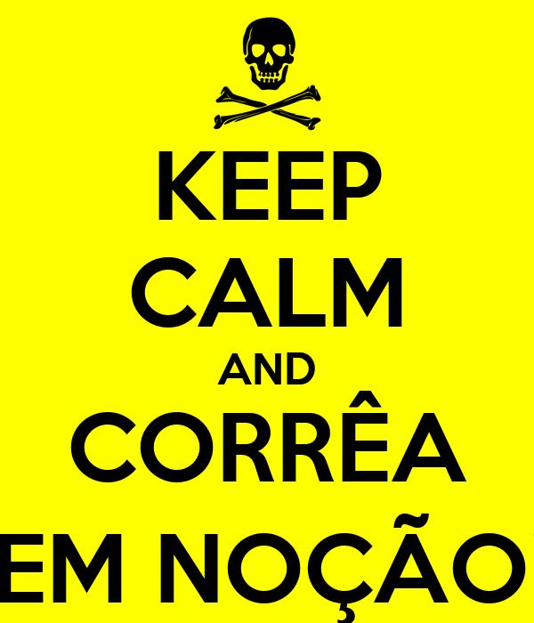 KEEP CALM AND CORRÊA SEM NOÇÃO!!!