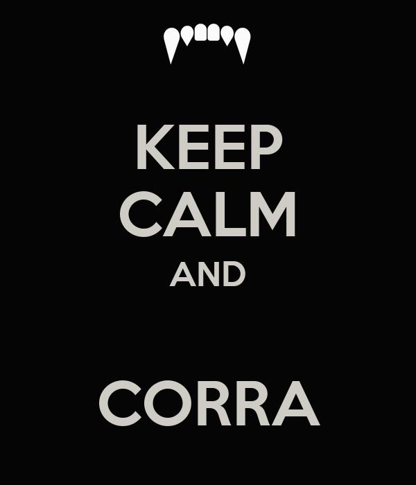 KEEP CALM AND  CORRA