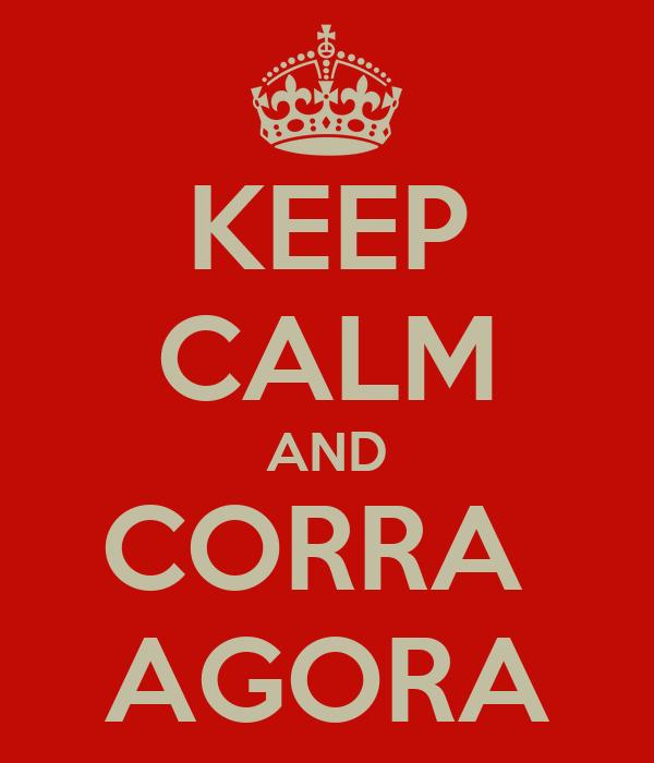 KEEP CALM AND CORRA  AGORA