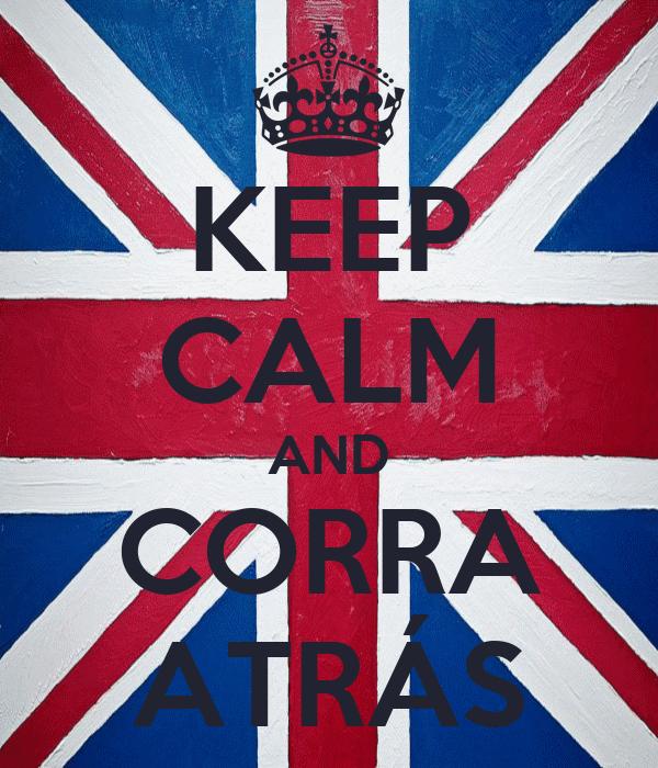 KEEP CALM AND CORRA ATRÁS
