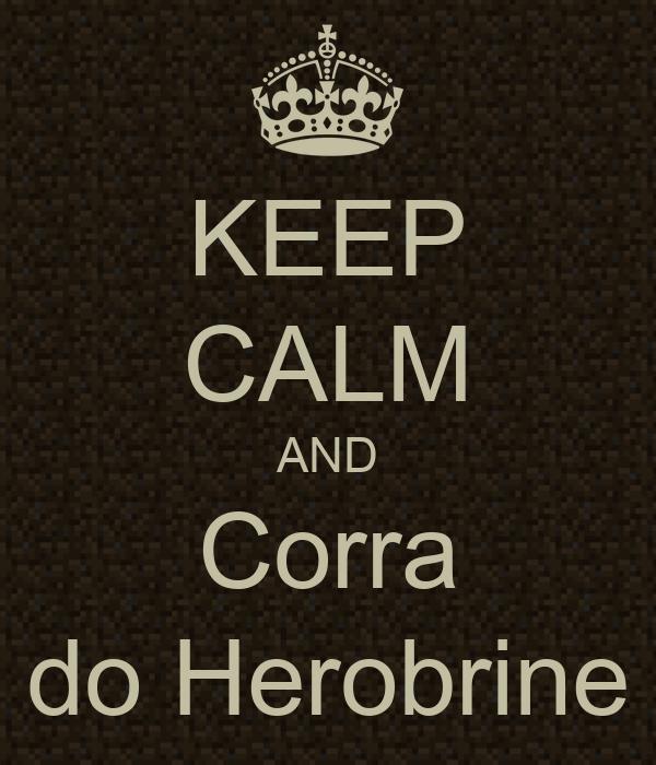 KEEP CALM AND Corra do Herobrine