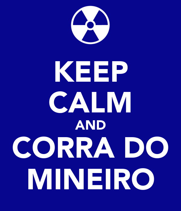 KEEP CALM AND CORRA DO MINEIRO