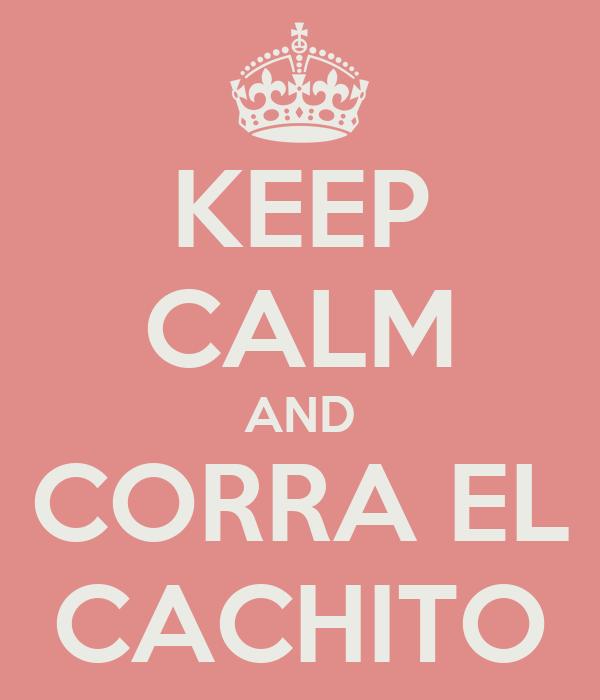 KEEP CALM AND CORRA EL CACHITO