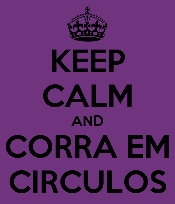KEEP CALM AND CORRA EM CIRCULOS