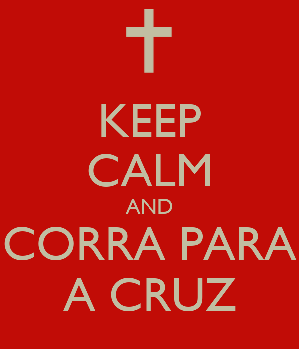 KEEP CALM AND CORRA PARA A CRUZ