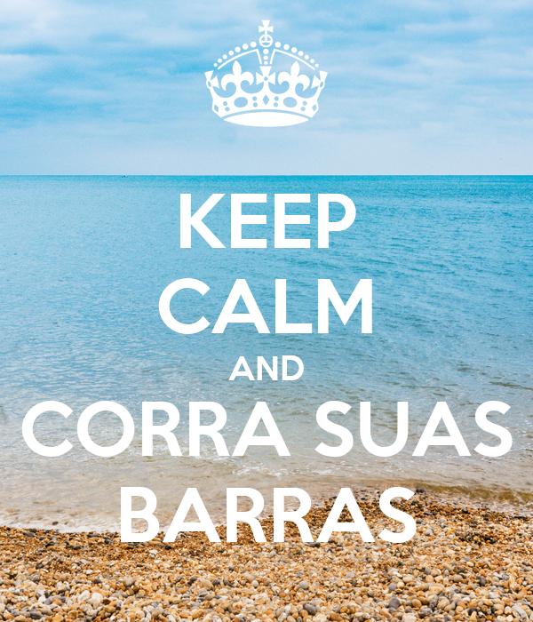 KEEP CALM AND CORRA SUAS BARRAS