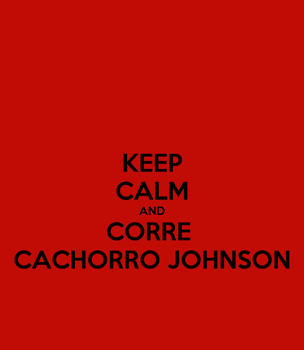 KEEP CALM AND CORRE  CACHORRO JOHNSON