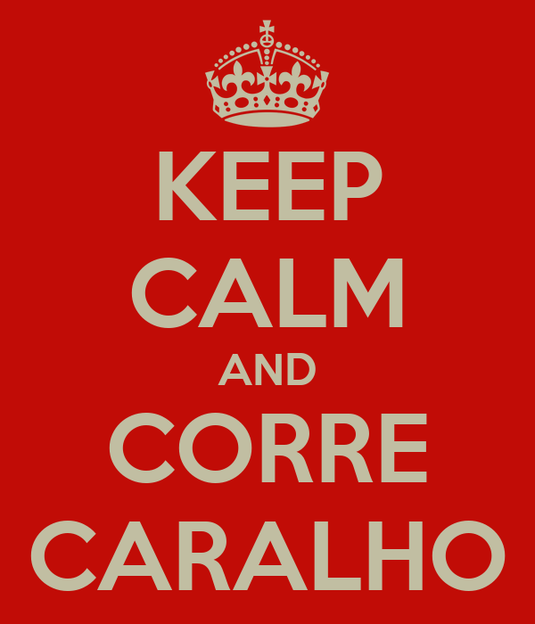 KEEP CALM AND CORRE CARALHO