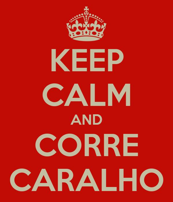 KEEP CALM AND CORRE CARALHO
