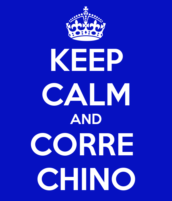 KEEP CALM AND CORRE  CHINO