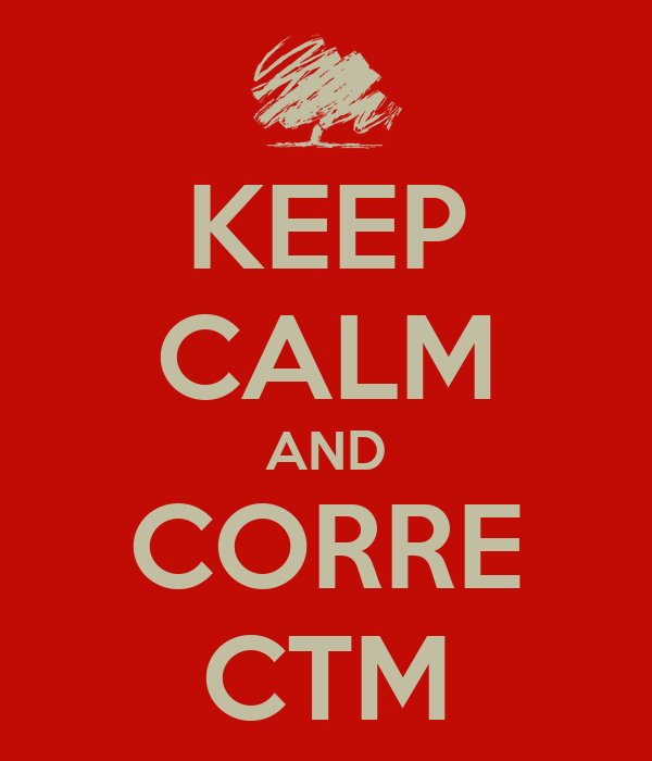 KEEP CALM AND CORRE CTM