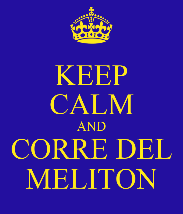 KEEP CALM AND CORRE DEL MELITON