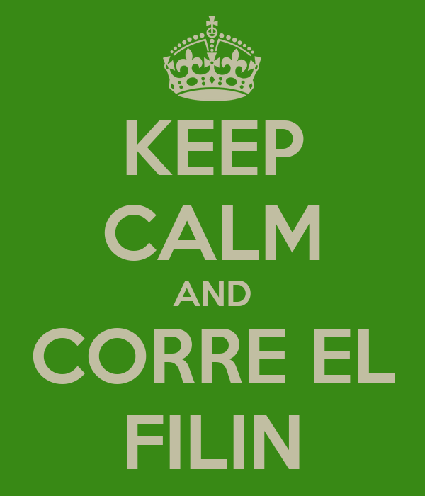 KEEP CALM AND CORRE EL FILIN